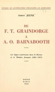Simon Jeune - De F. T. Graindorge à A. O. Barnabooth - Les types américains dans le roman et le théâtre français (1861-1917).