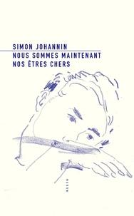 Simon Johannin - Nous sommes maintenant nos êtres chers.