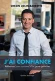 Simon Jolin-Barrette - J'ai confiance - Réflexion (sans cynisme) d'un jeune politicien.