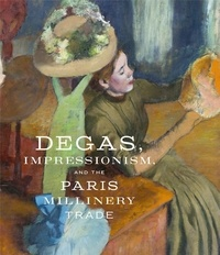 Degas - Impressionism and the Paris millinery trade.pdf