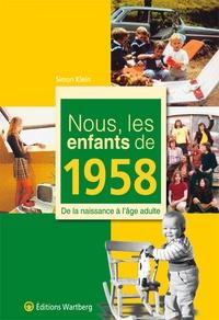 Simon Klein - Nous, les enfants de 1958 - De la naissance à l'âge adulte.