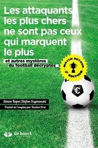 Simon Kuper et Stefan Szymanski - Les attaquants les plus chers ne sont pas ceux qui marquent le plus - Et autres mystères du football décryptés.