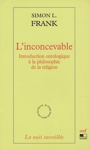 Simon L. Frank - L'inconcevable - Introduction ontologique à la philosophie de la religion.