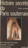 Simon Lacordaire - Histoire secrète du Paris souterrain.