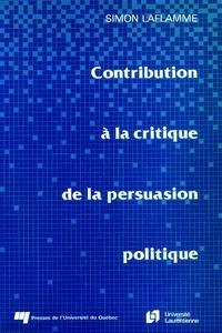Simon Laflamme - Contribution à la critique de la persuasion politique.