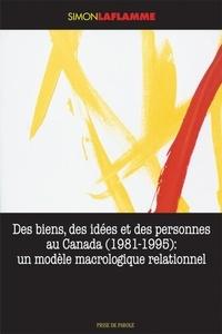 Simon Laflamme - Des biens, des idées et des personnes au Canada (1981-1995).