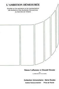 Simon Laflamme et Donald Dennie - L'ambition démesurée - Enquête sur les aspirations et les représentations des étudiants et étudiantes francophones du Nord-Est de l'Ontario.