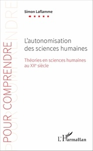 Simon Laflamme - L'autonomisation des sciences humaines - Théories en sciences humaines au XXe siècle.