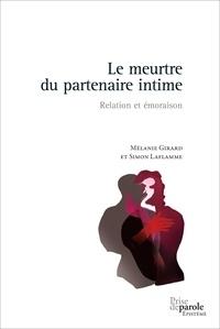 Simon Laflamme et Girard Mélanie - Le meurtre du partenaire intime.