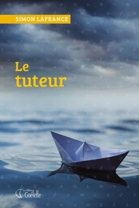 Simon Lafrance - Le tuteur - De l'auteur de Prochain arrêt.