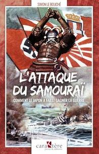 Simon Le Bouché - L'attaque du Samouraï - Comment le Japon a failli gagner la guerre.