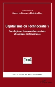 Simon Le Roulley et Mathieu Uhel - Capitalisme ou Technocratie ? - Sociologie des transformations sociales et politiques contemporaines.