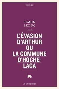 Simon Leduc - L'évasion d'Arthur ou La commune d'Hochelaga.
