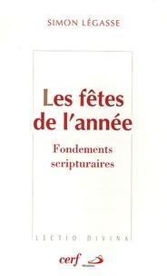 Simon Légasse - Les fêtes de l'année - Fondements scripturaires Que fêtons-nous?.
