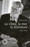 Simon Leys - La Chine, la mer, la littérature.