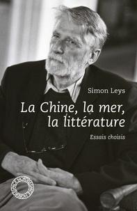 Simon Leys - La Chine, la mer, la littérature.