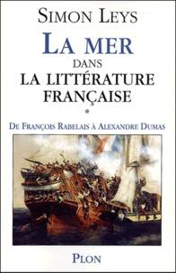 Simon Leys - La mer dans la littérature française - Volume 1, De François Rabelais à Alexandre Dumas.