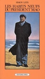 """Simon Leys - Les habits neufs du Président Mao - Chronique de la """"Révolution culturelle""""."""