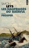 Simon Leys - Les naufragés du Batavia - Suivi de Prosper.