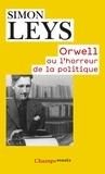 Simon Leys - Orwell ou l'horreur de la politique.