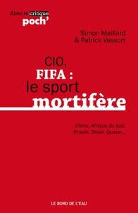 Simon Maillard et Patrick Vassort - CIO, FIFA : le sport mortifère - (Chine, Afrique du Sud, Russie, Brésil, Qatar...).