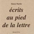 Simon Martin - Ecrits au pied de la lettre.