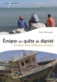 Simon Mastrangelo - Emigrer en quête de dignité - Tunisiens entre désillusions et espoirs.