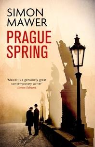 Simon Mawer - Prague Spring.