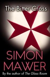 Simon Mawer - The Bitter Cross.