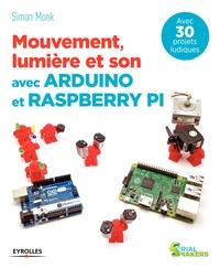Simon Monk - Mouvement, lumière et son avec Arduino et Raspberry Pi.
