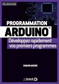 Simon Monk - Programmation Arduino - Développez rapidement vos premiers programmes.