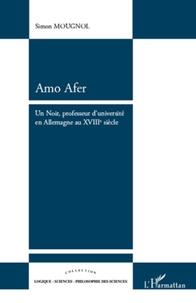 Simon Mougnol - Amo Afer - Un Noir, professeur d'université en Allemagne au XVIIIe siècle.