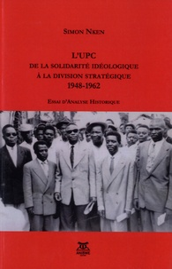 Simon Nken - L'U.P.C. : de la solidarité idéologique à la division stratégique.