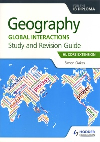 Simon Oakes - Geography for the IB Diploma - Global Interactions. Study and Revision Guide. HL Core Extension.