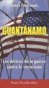 Simon Petermann - Guantanamo - Les dérives de la guerre contre le terrorisme.