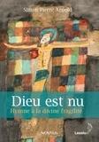Simon Pierre Arnold - Dieu est nu - Hymne à la divine fragilité.