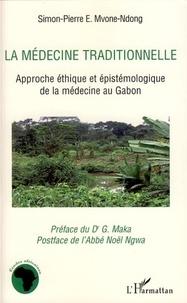 Simon-Pierre E. Mvone-Ndong - La médecine traditionnelle - Approche éthique et épistémologique de la médecine au Gabon.