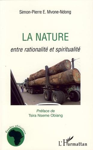 Simon-Pierre E. Mvone-Ndong - La nature - Entre rationalité et spiritualité.