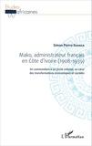 Simon-Pierre Ekanza - Mako, administrateur français en Côte d'Ivoire (1908-1939) - Un commandant à un poste colonial, au coeur des transformations économiques et sociales.