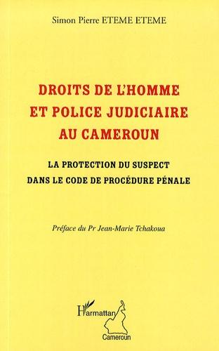 Simon Pierre Eteme Eteme - Droits de l'homme et police judiciaire au Cameroun - La protection du suspect dans le code de procédure pénale.