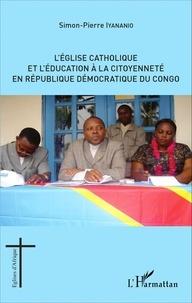 Simon-Pierre Iyananio - L'Eglise catholique et l'éducation à la citoyenneté en République démocratique du Congo.