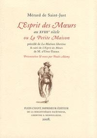 Simon-Pierre Mérard de Saint-Just - L'esprit des moeurs au XVIIIe siècle - Ou La petite maison.