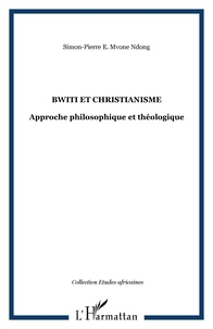 Simon-Pierre Mvone Ndong - Bwiti et christianisme - Approche philosophique et théologique.