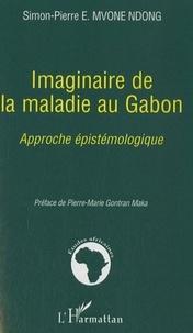 Simon-Pierre Mvone Ndong - Imaginaire de la maladie au Gabon - Approche épistémologique.