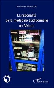 Simon-Pierre Mvone Ndong - La rationalité de la médecine traditionnelle en Afrique.