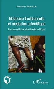 Simon-Pierre Mvone Ndong - Médecine traditionnelle et médecine scientifique - Pour une médecine interculturelle en Afrique.