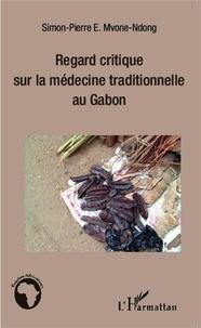 Simon-Pierre Mvone Ndong - Regard critique sur la médecine traditionnelle au Gabon.
