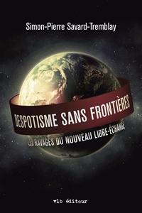 Simon-Pierre Savard-Tremblay - Despotisme sans frontières - Les ravages du nouveau libre-échange.