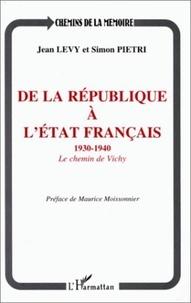Simon Pietri et Jean Lévy - De la République à l'Etat français - Le chemin de Vichy, 1930-1940.