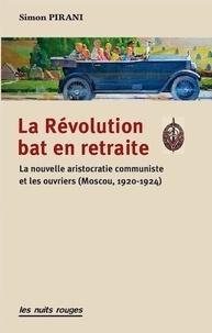 Simon Pirani - La Révolution bat en retraite - La nouvelle aristocratie communiste et les ouvriers (Russie, 1920-24).